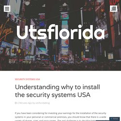 Understanding why to install the security systems USA