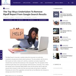 The top ways undertaken to remove ripoff report from Google search results – The Buzz In The City