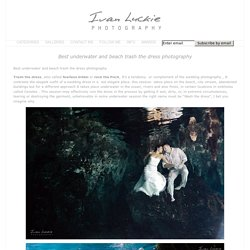 Best underwater and beach trash the dress photography