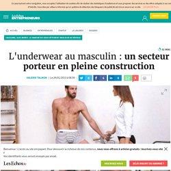 L'underwear au masculin : un secteur porteur en pleine construction, Caleçons, slip, boxer : le marché du sous-vêtement masculin se dévoile