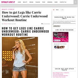 How to get Legs like Carrie Underwood: Carrie Underwood Workout Routine