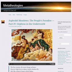 Asphodel Meadows: The People's Paradise — Part IV: Orpheus in the Underworld