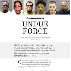 Undue force - Sun Investigates - The Baltimore Sun