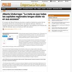 Alberto Undurraga: 'La meta es que todas las capitales regionales tengan doble vía en sus accesos'