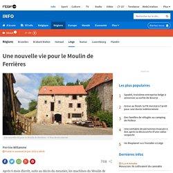Une nouvelle vie pour le Moulin de Ferrières