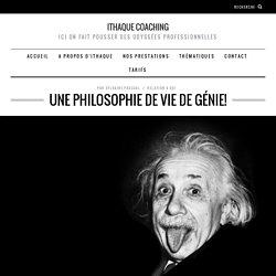 Une philosophie de vie de génie!