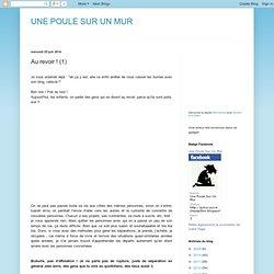 UNE POULE SUR UN MUR: Au revoir ! (1)