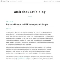 Personal Loans in UAE unemployed People - amirshoukat's blog