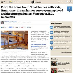 From the home front: Small homes with kids, Americans' dream homes survey; unemployed architecture graduates; Vancouver, B.C., microlofts