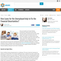 How Loans for the Unemployed help to Fix the Financial Uncertainties?