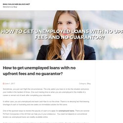 How to get unemployed loans with no upfront fees and no guarantor?