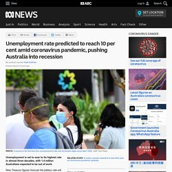 Unemployment rate predicted to reach 10 per cent amid coronavirus pandemic, pushing Australia into recession