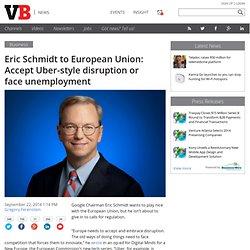 Eric Schmidt to European Union: Accept Uber-style disruption or face unemployment