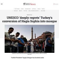 UNESCO 'deeply regrets' Turkey's conversion of Hagia Sophia into mosque