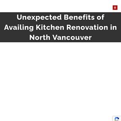 Unexpected Benefits of Availing Kitchen Renovation in North Vancouver - PBN Construction Ltd.