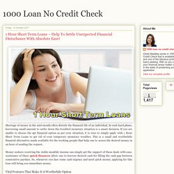 1000 Loan No Credit Check: 1 Hour Short Term Loans – Help To Settle Unexpected Financial Disturbance With Absolute Ease!