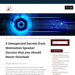 5 Unexpected Secrets from Motivation Speaker Success that you should Never Overlook