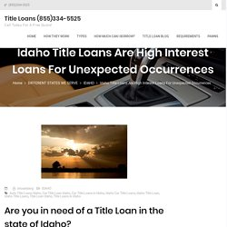 Idaho Title Loans Are High Interest Loans For Unexpected Occurrences