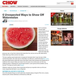6 Unexpected Ways to Show Off Watermelon - Cooking Tips