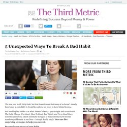 5 Unexpected Ways To Break A Bad Habit