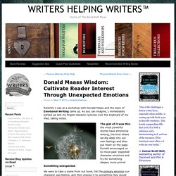 Donald Maass Wisdom: Cultivate Reader Interest Through Unexpected Emotions - WRITERS HELPING WRITERS™WRITERS HELPING WRITERS™