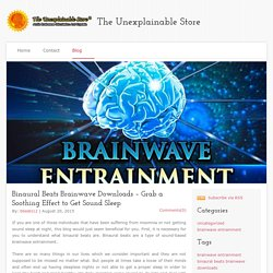 The Unexplainable Store - Binaural Beats Brainwave Downloads – Grab a Soothing Effect to Get Sound Sleep