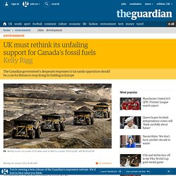 UK must rethink its unfailing support for Canada's fossil fuels | Kelly Rigg | Environment