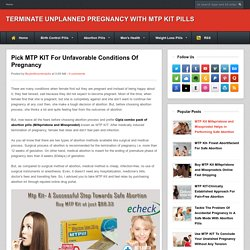 Terminate Unplanned Pregnancy With MTP Kit PIlls: Pick MTP KIT For Unfavorable Conditions Of Pregnancy