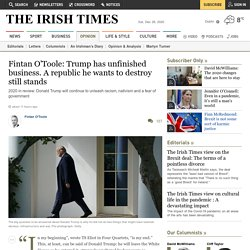 Fintan O'Toole: Trump has unfinished business. A republic he wants to destroy still stands