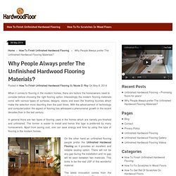 Why People Always prefer The Unfinished Hardwood Flooring Materials?