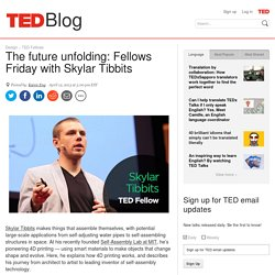 The future unfolding: Fellows Friday with Skylar Tibbits
