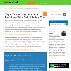 Top 6 Twitter Unfollow Tool: Unfolllow Who Didn't Follow You - MyTechGoal