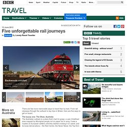 Five unforgettable rail journeys : Australia