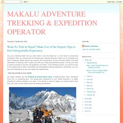 MAKALU ADVENTURE TREKKING & EXPEDITION OPERATOR: Want To Trek In Nepal? Make Use of the Experts Tips to Get Unforgettable Experience