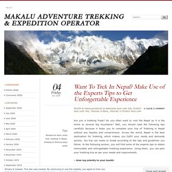 Want To Trek In Nepal? Make Use of the Experts Tips to Get Unforgettable Experience