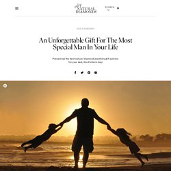 An Unforgettable Gift For The Most Special Man In Your Life
