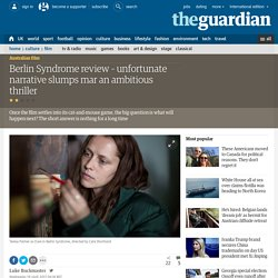 Berlin Syndrome review – unfortunate narrative slumps mar an ambitious thriller