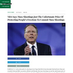 NRA Says Mass Shootings Just The Unfortunate Price Of Protecting People's Freedom To Commit Mass Shootings