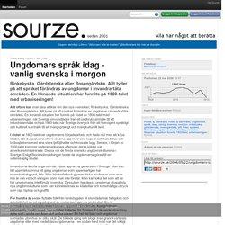 Ungdomars språk idag - vanlig svenska i morgon - sourze.se