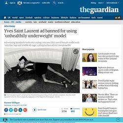 Yves Saint Laurent ad banned for using 'unhealthily underweight' model