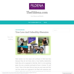True Love And Unhealthy Obsession – TheFildena.com