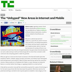 "The ""Unhyped"" New Areas in Internet and Mobile"