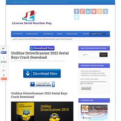 Uniblue DriverScanner 2015 Serial Keys Crack Download