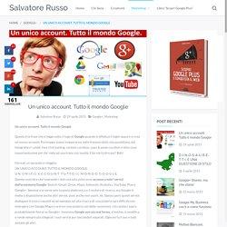 Un unico account. Tutto il mondo Google - Salvatore Russo