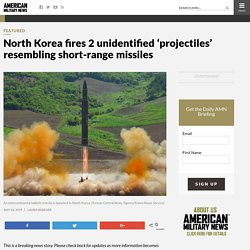 North Korea fires 2 unidentified 'projectiles' resembling short-range missiles