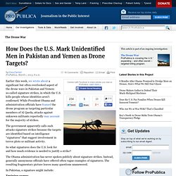 How Does the U.S. Mark Unidentified Men in Pakistan and Yemen as Drone Targets?