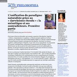 L'unification du paradigme naturaliste grâce au « darwinisme étendu » : la mémétique et ses contradicteurs. Première partie