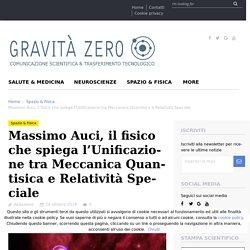 Massimo Auci, il fisico che spiega l'Unificazione tra Meccanica Quantisica e Relatività Speciale - Gravita Zero