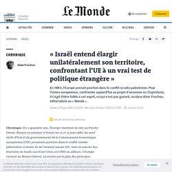 «Israël entend élargir unilatéralement son territoire, confrontant l'UE à un vrai test de politique étrangère»