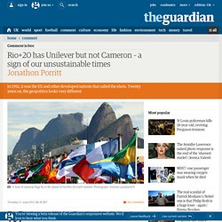 Rio+20 has Unilever but not Cameron – a sign of our unsustainable times | Jonathon Porritt | Comment is free